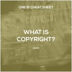 ONE IP Cheat Sheet – What is Copyright?